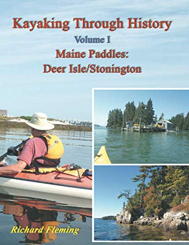 Kayaking Through History: Volume I - Maine Paddles: Deer Isle/Stonington (Volume 1)