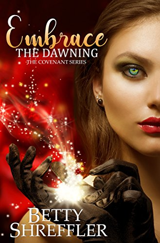 Embrace The Dawning : (The Covenant Series, Book 1) by [Shreffler, Betty]