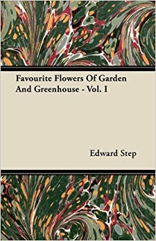 Favourite Flowers Of Garden And Greenhouse - Vol. I by Edward Step (2011-07-15)