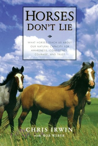 Horses Don't Lie: What Horses Teach Us About Our Natural Capacity for Awareness, Confidence, Courage, and - In Nh Outlets Shopping