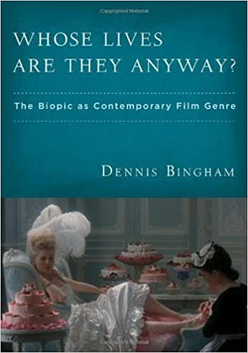 Book Whose Lives Are They Anyway?: The Biopic as Contemporary Film Genre by Dennis Bingham (2010-03-15)