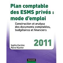 Plan comptable des ESMS privés : mode d'emploi - 2011 : Construction et analyse des documents comptables, budgétaires et financiers (Hors Collection) (French Edition)