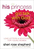 His Princess Girl Talk with God, Sheri Rose Shepherd, 0800722175