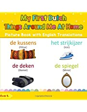 My First Dutch Things Around Me at Home Picture Book with English Translations: Bilingual Early Learning & Easy Teaching Dutch Books for Kids
