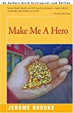 Make Me a Hero, Jerome Brooks, 0595094341