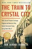 img - for The Train to Crystal City: FDR's Secret Prisoner Exchange Program and America's Only Family Internment Camp During World War II book / textbook / text book