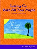 img - for Letting Go With All Your Might: A Guide to Life Transitions, Change, Choices and Effective Redecisions book / textbook / text book