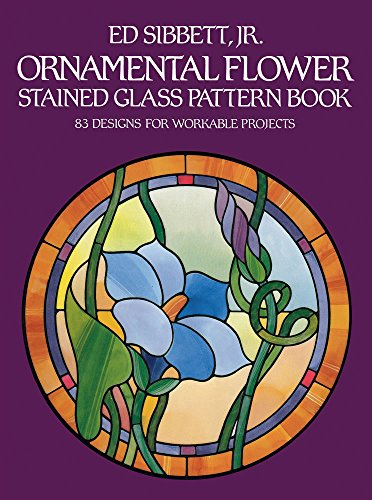 - Ornamental Flower Stained Glass Pattern Book: 83 Designs for Workable Projects (Dover Stained Glass Instruction)