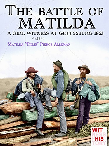 The battle of Matilda  (illustrated): A girl witness at Gettysburg 1863 (Witness to history Book 4)