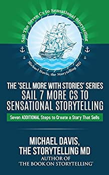 Sell More With Stories - Book 5: Sail 7 More Cs to Sensational Storytelling: Seven Additional Steps to Create a Story That Sells by [Davis, Michael]