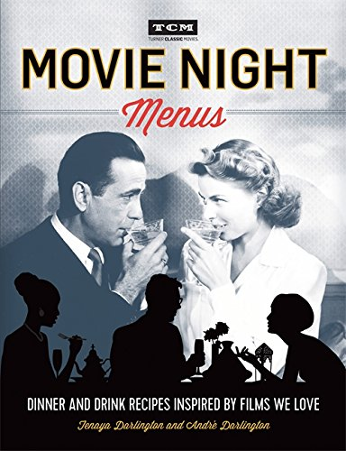 Turner Classic Movies: Movie Night Menus: Dinner and Drink Recipes Inspired by the Films We Love [Tenaya Darlington - Andre Darlington] (Tapa Blanda)