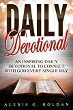 Daily Devotional: An Inspiring Daily Devotional To Connect With God Every Single Day (Christian Books Mini-Series Book 2)