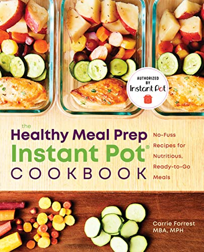 Healthy Meal Prep Instant Potâ(r) Cookbook: No-Fuss Recipes for Nutritious, Ready-To-Go Meals