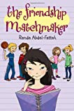 The Friendship Matchmaker, Randa Abdel-Fattah, 0802728324