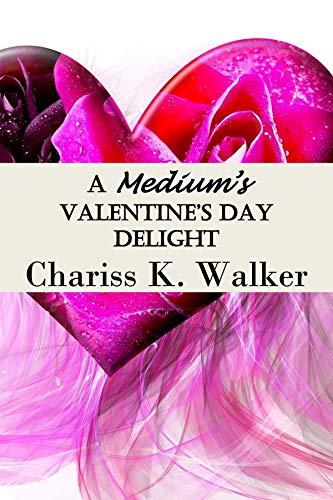 Book: A Medium's Valentine's Day Delight (Becky Tibbs - A North Carolina Medium's Mystery Series Book 4) by Chariss K. Walker