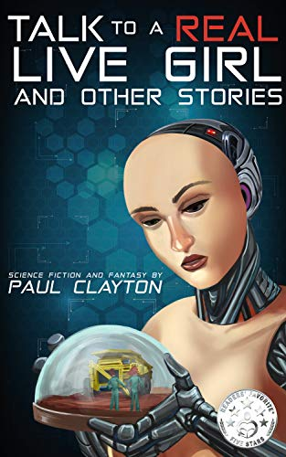 Alex hopes to lose himself in hard work, drinking, and the illusion of female companionship provided by robots. Will that be enough?Talk to a Real, Live Girl: And Other Stories by Paul Clayton