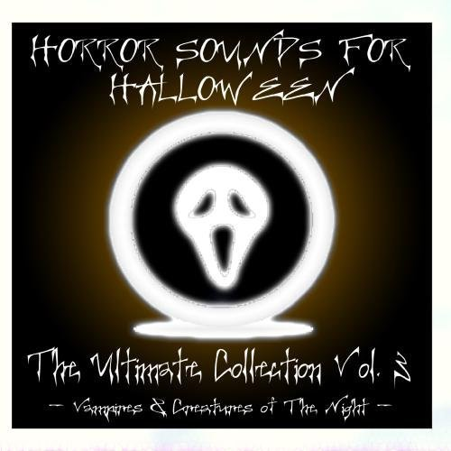 Horror Sounds For Halloween - The Ultimate Collection Volume 3 (Vampires & Creatures of The Night) by Dr. Sound Effects (Ultimate Halloween Classical Music Collection)