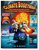 Climate Bogeyman: The Criminal Insanity of the Global Warming / Climate Change Hoax