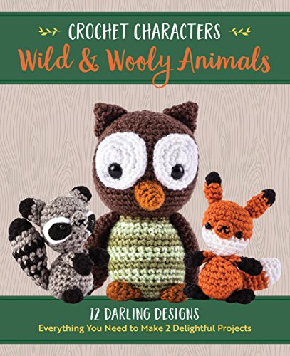 Crochet Characters Wild & Wooly Animals: 12 Darling Designs, Everything You Need to Make 2 Delightful Projects
