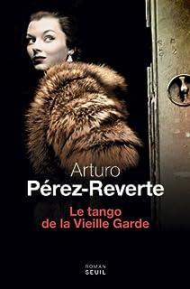 Le tango de la vieille garde : roman, Pérez-Reverte, Arturo