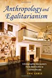 Anthropology and Egalitarianism : Ethnographic Encounters from Monticello to Guinea-Bissau, Gable, Eric, 0253355761