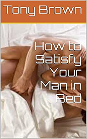 How to Satisfy Your Man in Bed eBook: Tracy Chapman