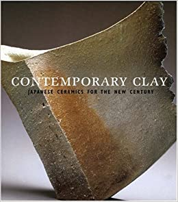Contemporary Clay: Japanese Ceramics for the New Century by Joe Earle (2005-11-15)
