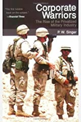 Corporate Warriors: The Rise of the Privatized Military Industry (Cornell Studies in Security Affairs) by P.W. Singer (2004-03-31) Paperback