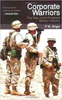 Corporate Warriors: The Rise of the Privatized Military Industry (Cornell Studies in Security Affairs) by P.W. Singer (2004-03-31)