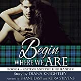 Begin Where We Are: Kaitlyn and the Highlander, Book 4