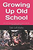 Growing Up Old School: Re-live what it was like to be a kid in the 60s and 70s.