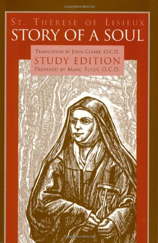 Story of a Soul: Study Edition [includes the Full Text of St. Therese of Lisieux's Autobiography, Translated by John Clarke]