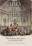 : They Were Her Property: White Women as Slave Owners in the American South