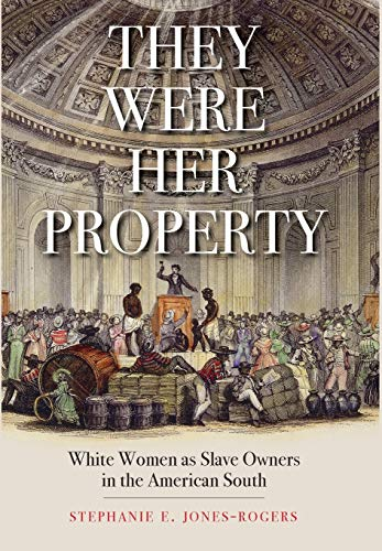 They Were Her Property: White Women as Slave Owners in the American ()