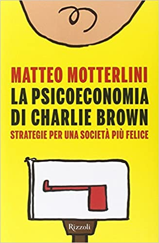 La psicoeconomia di Charlie Brown. Strategia per una società più felice: 9788817077286: Amazon.com: Books
