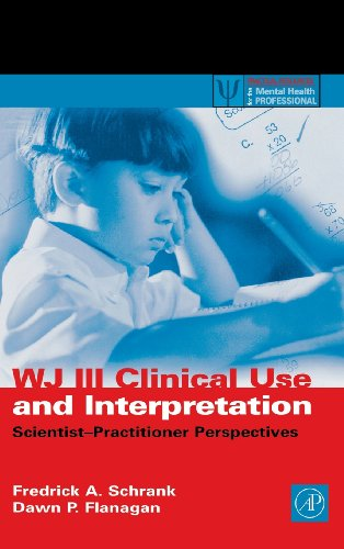 WJ III Clinical Use and Interpretation: Scientist-Practitioner Perspectives (Practical Resources for the Mental Health P
