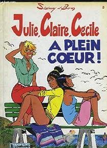 Julie, Claire, Cécile, tome 8 : À plein coeur ! par Sidney