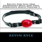 Recipe for Fun: One Dominant Male and Two Submissive Males Volume 2 | Kevin Kyle