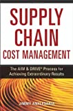 img - for Supply Chain Cost Management: The Aim & Drive Process for Achieving Extraordinary Results book / textbook / text book
