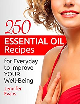250 Essential Oil Recipes for Everyday to Improve Your Well-Being