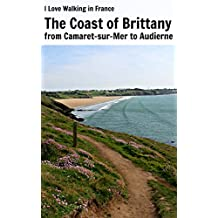 The Coast of Brittany from Camaret-sur-Mer to Audierne on the GR 34 (I Love Walking in France Book 7)