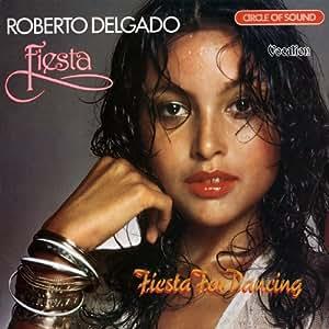 Roberto Delgado - Fiesta & Fiesta for Dancing