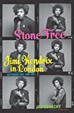 Stone Free: Jimi Hendrix in London, September 1966–June 1967