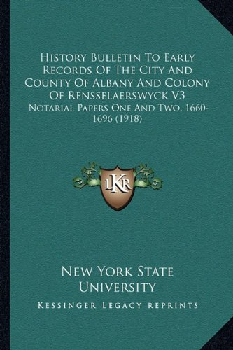 Download History Bulletin To Early Records Of The City And County Of Albany And Colony Of Rensselaerswyck V3: Notarial Papers One And Two, 1660-1696 (1918) pdf epub