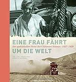Eine Frau fährt um die Welt – 1927–1929: Ein Bildband über die abenteuerliche Weltumrundung der Clärenore Stinnes mit dem Auto in den 1920er-Jahren.