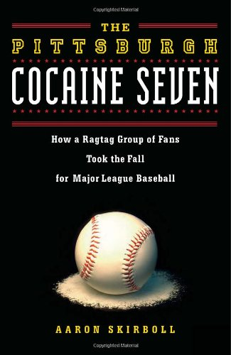 Image of The Pittsburgh Cocaine Seven: How a Ragtag Group of Fans Took the Fall for Major League Baseball