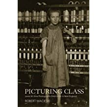Picturing Class: Lewis W. Hine Photographs Child Labor in New England by Robert Macieski (2015-11-04)