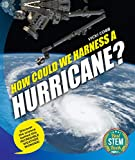 img - for How Could We Harness a Hurricane?: Discover the science behind this incredible weather wonder! book / textbook / text book
