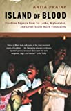 Download Island of Blood: Frontline Reports from Sri Lanka, Afghanistan, and Other South Asian Flashpoints in PDF ePUB Free Online