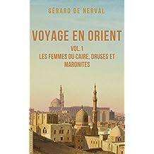 Voyage en Orient: Vol.1 : Les femmes du Caire, Druses et Maronites (French Edition)